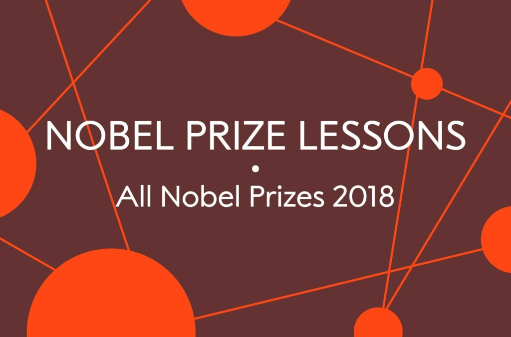 Nobel Prize Lessons, All Nobel Prizes 2018